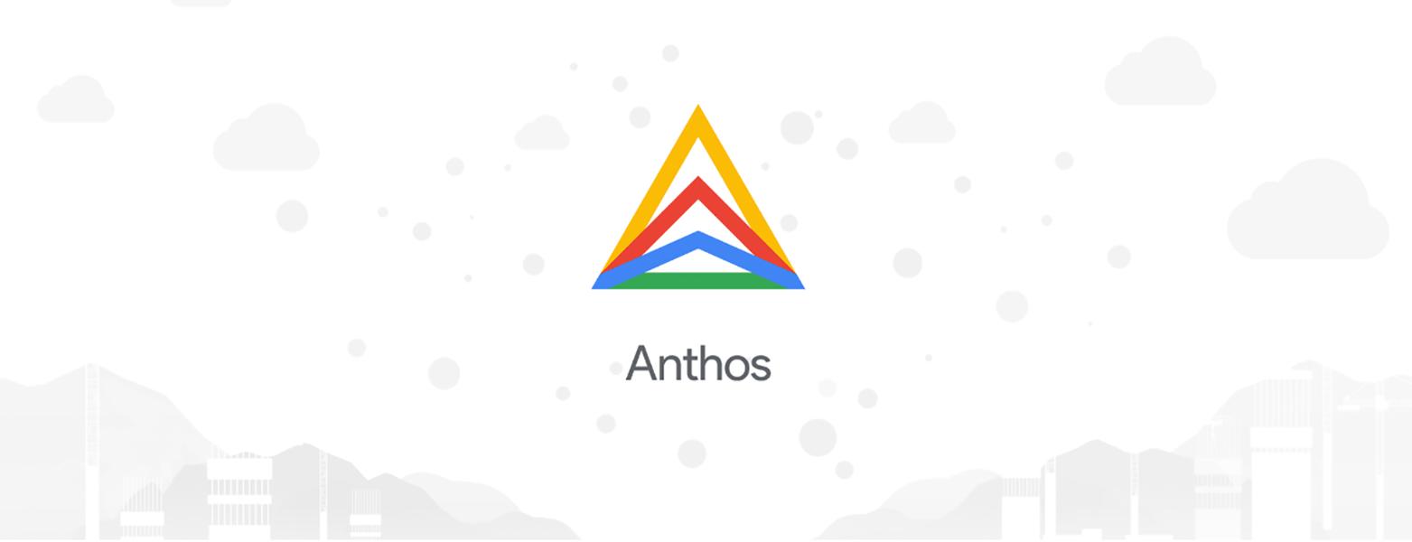 Anthos 强势崛起 —— 更易用、能够处理更多工作负载